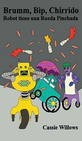 Brumm, Bip, Chirrido: Robot tiene una Rueda Pinchada (Amigos Robots nº 1) Cassie Willows