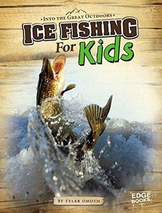 Ice Fishing for Kids Tyler Omoth