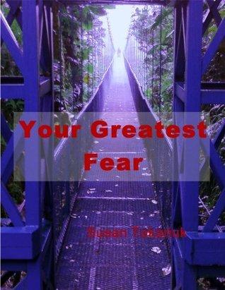 Your Greatest Fear Susan Tokariuk