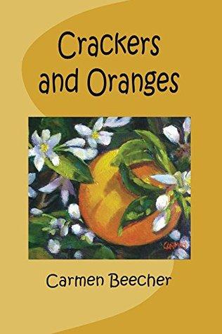 Crackers and Oranges Carmen Beecher