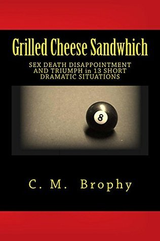 Grilled Cheese Sandwhich (One act plays Book 1) C. Brophy