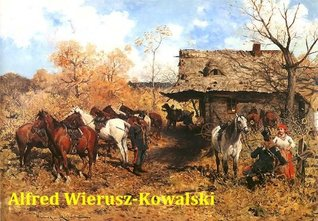 107 Color Paintings of Alfred Wierusz-Kowalski - Polish Munich School Painter (October 11, 1849 - February 16, 1915) Jacek Michalak
