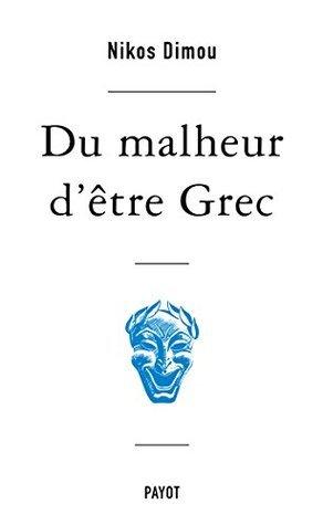 Du malheur dêtre Grec  by  Nikos Dimou