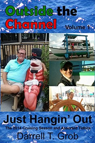 Outside the Channel: Volume 1 Just Hangin Out The 2014 Cruising Season and Assorted Tidbits Darrell Grob