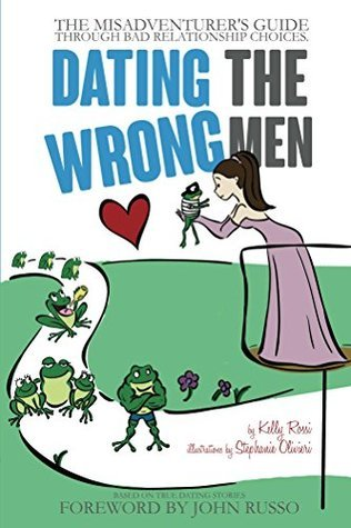 Dating the Wrong Men: The Relationship Experience of the 2010s!  by  Kelly Rossi