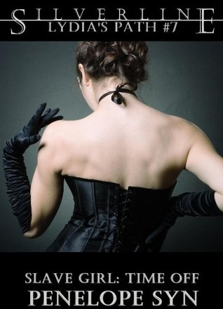 Slave Girl: Time Off (Lydias Path #7)  by  Penelope Syn