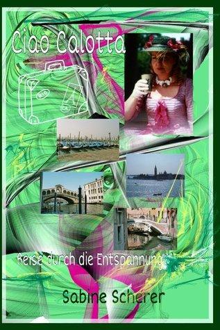 Ciao Calotta: Reise durch die Entspannung Sabine Scherer