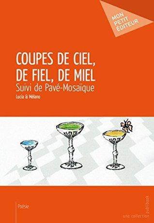 Coupes de Ciel, de Fiel, de Miel: suivi de Pavé-Mosaïque  by  Lucia & Mélano