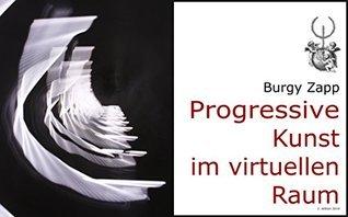 Progressive Kunst im virtuellen Raum (Bildbände der Zeitgenössischen Kunst 3) Burgy Zapp