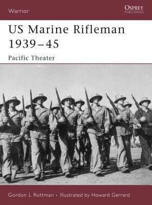 US Marine Rifleman 1939-45: Pacific Theater  by  Gordon L. Rottman