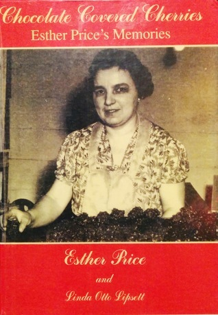 Chocolate Covered Cherries: Esther Prices Memories  by  Esther Price