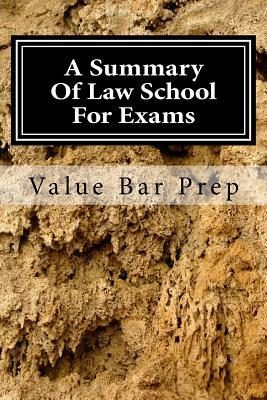 A Summary of Law School for Exams: Value Bar Prep Runs Through Most Law School Issues to Ready You for a 70 - 100% Exam Performance. Value Bar Prep