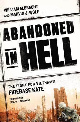 Abandoned in Hell: The Fight For Vietnams Firebase Kate  by  William Albracht