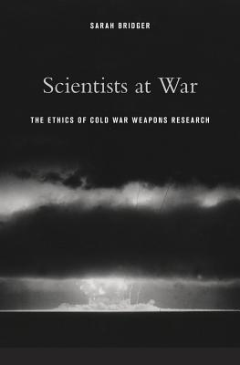 Scientists at War: The Ethics of Cold War Weapons Research Sarah Bridger