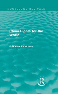 China Fights for the World  by  J Gunnar Andersson