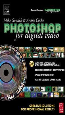Photoshop for Digital Video: Creative Solutions for Professional Results Mike Gondek