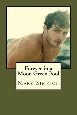 Forever in a Moon Green Pool Mark Simpson