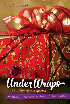 Under Wraps Youth Study Book: The Gift We Never Expected  by  Jessica Lagrone