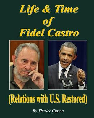 Life & Time of Fidel Castro:  by  Therlee Gipson