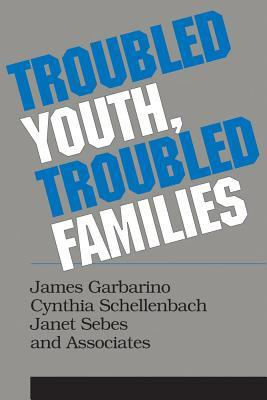 Troubled Youth, Troubled Families James Garbarino