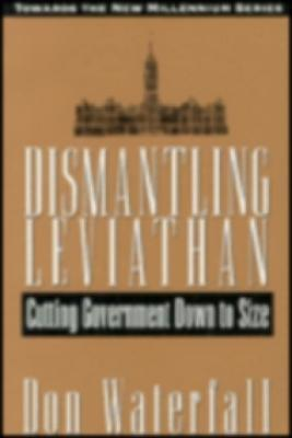 Dismantling Leviathan: Cutting Government Down to Size  by  Donald Waterfall