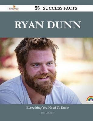 Ryan Dunn 74 Success Facts - Everything You Need to Know about Ryan Dunn  by  Juan Velasquez