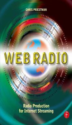 Web Radio: Radio Production for Internet Streaming  by  Chris Priestman