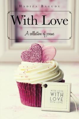 With Love: A Collection of Poems  by  Hadiza Bagudu