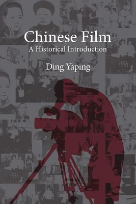 Chinese Film: A Historical Introduction  by  Ding Yaping