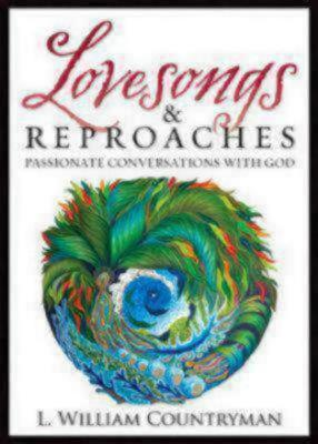 Lovesongs & Reproaches: Passionate Conversations with God L. William Countryman