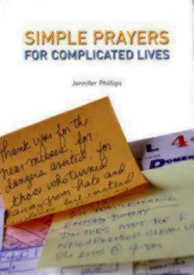 Simple Prayers for Complicated Lives Jennifer M. Phillips