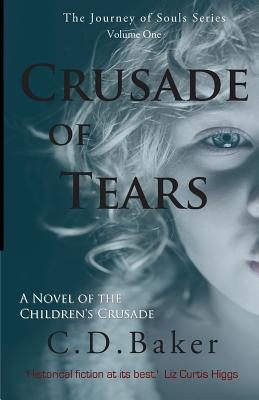 Crusade of Tears: A Novel of the Childrens Crusade (Journey of Souls, Book 1)  by  C.D. Baker