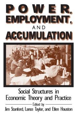 Power, Employment and Accumulation: Social Structures in Economic Theory and Policy  by  Jim Stanford
