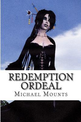 Redemption Ordeal: The Third Novel of the Redemption Series  by  Michael Mounts