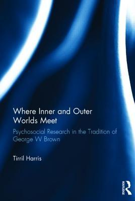 Where Inner and Outer Worlds Meet: Psychosocial Research in the Tradition of George W Brown Tirril Harris