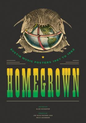 Homegrown: Austin Music Posters 1967 to 1982 Alan Schaefer