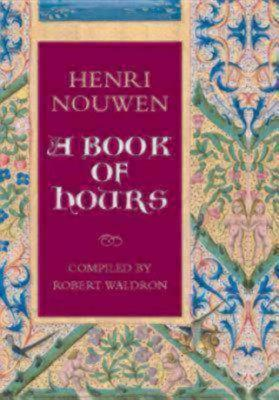 Henri Nouwen: A Book of Hours  by  Henri J.M. Nouwen