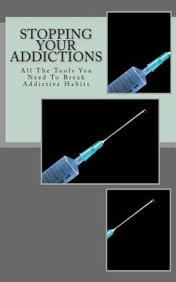 Stopping Your Addictions: All the Tools You Need to Break Addictive Habits Chan Lee