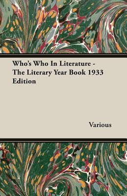Whos Who in Literature - The Literary Year Book 1933 Edition Various
