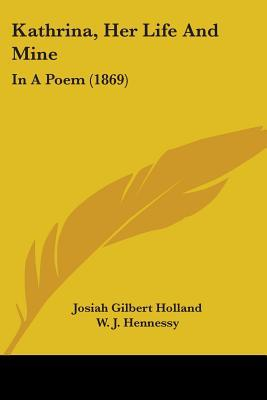 Kathrina, Her Life and Mine: In a Poem (1869) J.G. Holland