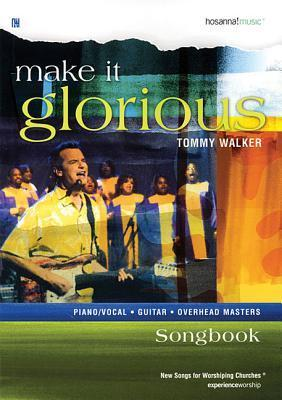 Make It Glorious Songbook (Piano/Vocal, Guitar, Overhead Masters) (ExperienceWorship: New Songs for Worshiping Churches) Tommy Walker