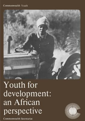 Youth for Development: An African Perspective: Report of a Workshop on National Youth Programmes and National Service Accra March 1975  by  Commonwealth Secretariat