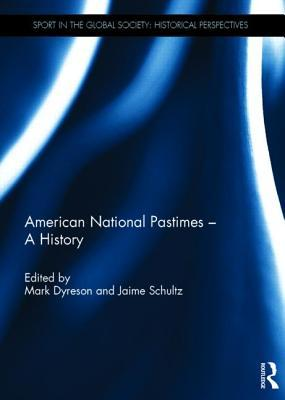 American National Pastimes - A History Mark Dyreson