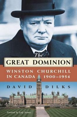 The Great Dominion: Winston Churchill in Canada, 1900 - 1954  by  David Dilks