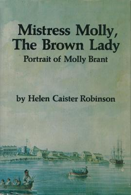 Mistress Molly, The Brown Lady: Portrait of Molly Brant Helen Caister Robinson