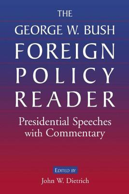 The George W. Bush Foreign Policy Reader: Presidential Speeches with Commentary: Presidential Speeches with Commentary George W. Bush