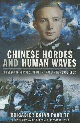 Chinese Hordes and Human Waves: A Personal Perspective of the Korean War 1950-1953 Brian Parritt