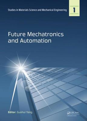Imss International Conference on Future Mechatronics and Automation Guohui Yang