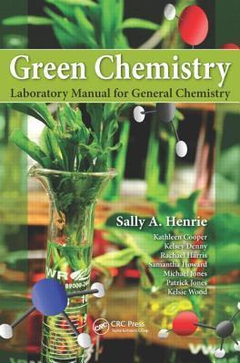 Green Chemistry Laboratory Manual for General Chemistry  by  Sally Henrie