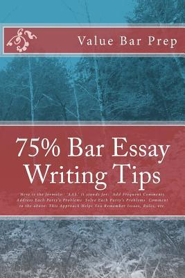 75% Bar Essay Writing Tips: Here Is the Formula: Aas. It Stands For: Add Frequent Comments Address Each Partys Problems Solve Each Partys Problems Comment to the Above: This Approach Helps You Remember Issues, Rules, Etc. Value Bar Prep